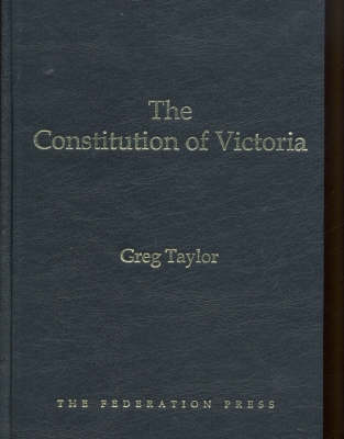 The Constitution of Victoria by Greg Taylor