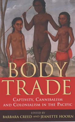 Body Trade: Captivity, Cannibalism and Colonialism in the Pacific by Barbara Creed