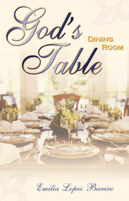 God's Dining Room Table by Emilia Lopez Beceiro