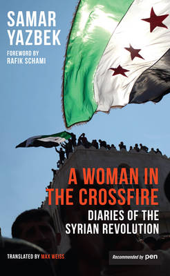 A Woman in the Crossfire by Samar Yazbek