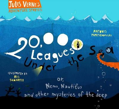 20,000 Leagues Under the Sea: or, Nemo, Nautilus and other mysteries of the deep by Antonis Papatheodoulou