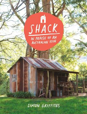 Shack: In Praise of an Australian Icon by Dr Simon Griffiths