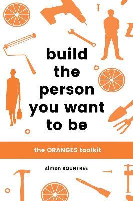 Build the Person You Want to Be by Simon Rountree