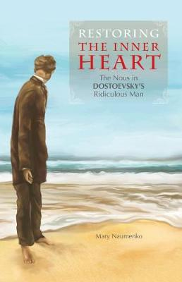 Restoring the Inner Heart: The Nous in Dostoevsky's Ridiculous Man by Mary Naumenko