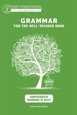 Grammar for the Well-Trained Mind: Comprehensive Hanbook of Rules - A Complete Course by Susan Wise Bauer