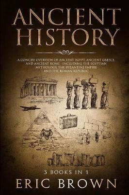 Ancient History: A Concise Overview of Ancient Egypt, Ancient by Eric Brown