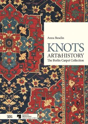 Knots, Art & History: The Berlin Carpet Collection by Anna Beselin