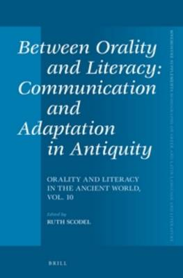 Between Orality and Literacy: Communication and Adaptation in Antiquity by Ruth Scodel