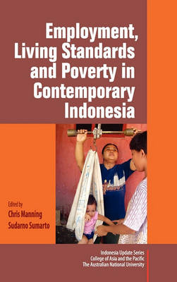Employment, Living Standards and Poverty in Contemporary Indonesia by Manning