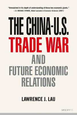 The China-U.S. Trade War and Future Economic Relations by Lawrence J. Lau