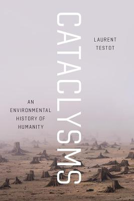 Cataclysms: An Environmental History of Humanity by Laurent Testot