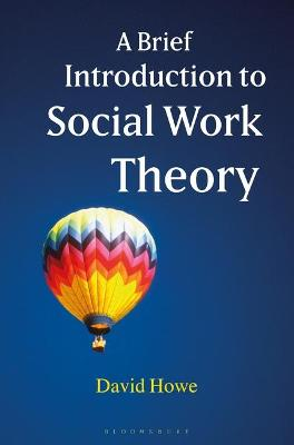 Brief Introduction to Social Work Theory by David Howe