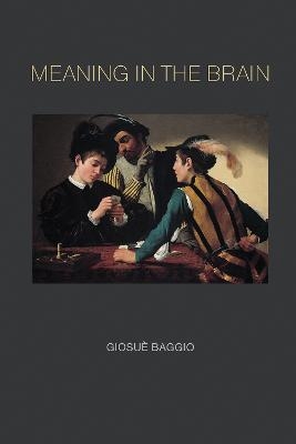 Meaning in the Brain by Giosue Baggio