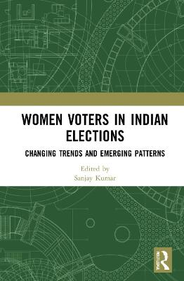 Women Voters in Indian Elections: Changing Trends and Emerging Patterns book