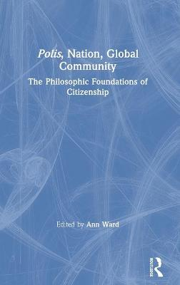 Polis, Nation, Global Community: The Philosophic Foundations of Citizenship book