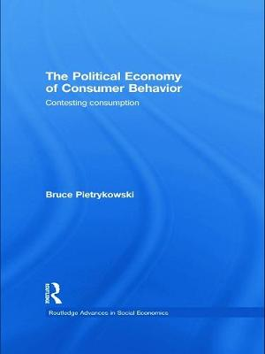 The Political Economy of Consumer Behavior by Bruce Pietrykowski