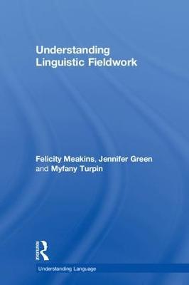 Understanding Linguistic Fieldwork by Felicity Meakins