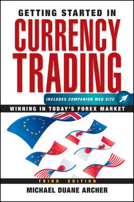 Getting Started in Currency Trading: Winning in Today's Forex Market by Michael D. Archer