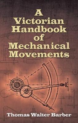 Victorian Handbook of Mechanical Movements by Walter Thomas