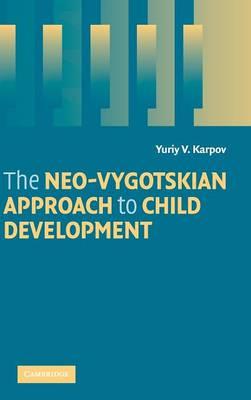 The Neo-Vygotskian Approach to Child Development by Yuriy V. Karpov