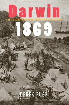 Darwin 1869: The Second Northern Territory Expedition by Derek Pugh