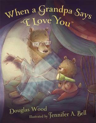 "When a Grandpa Says ""I Love You"" by Douglas Wood"