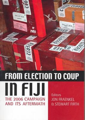 From Election to Coup in Fiji by Jonathan Fraenkel