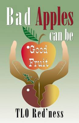 Bad Apples Can Be Good Fruit book