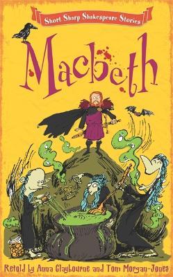 Short, Sharp Shakespeare Stories: Macbeth by Tom Morgan-Jones