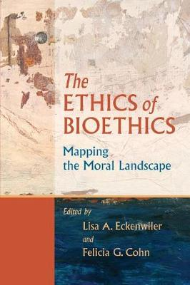 The Ethics of Bioethics by Lisa A. Eckenwiler