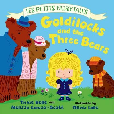 Goldilocks and the Three Bears: Les Petits Fairytales by Melissa Caruso-Scott