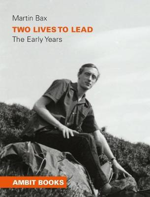 Two Lives to Lead - The Early Years by Martin Bax