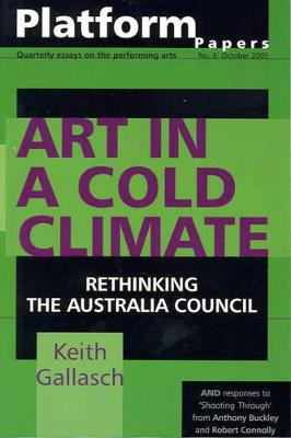 Platform Papers 6: Art in a Cold Climate: Rethinking the Australia Council by Keith Gallasch