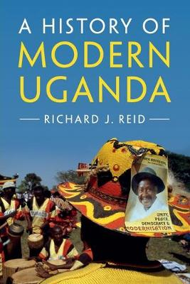 A History of Modern Uganda by Richard J. Reid