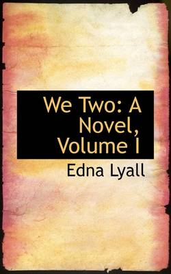 We Two: A Novel, Volume I by Edna Lyall