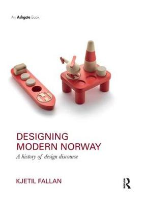 Designing Modern Norway: A History of Design Discourse by Kjetil Fallan