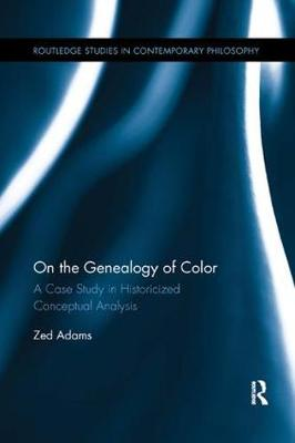 On the Genealogy of Color: A Case Study in Historicized Conceptual Analysis by Zed Adams