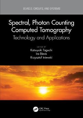 Spectral, Photon Counting Computed Tomography: Technology and Applications by Katsuyuki Taguchi