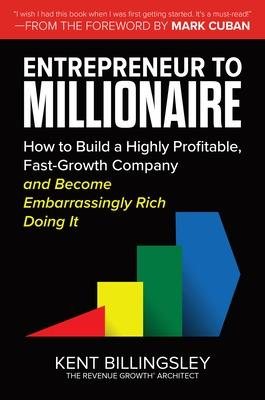 Entrepreneur to Millionaire: How to Build a Highly Profitable, Fast-Growth Company and Become Embarrassingly Rich Doing It book