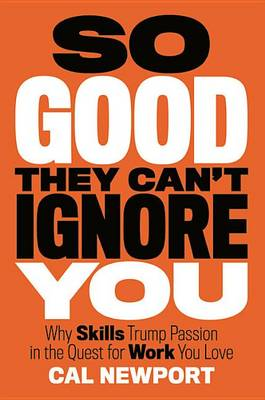 So Good They Can't Ignore by Cal Newport