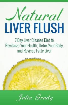 Natural Liver Flush by Julia Grady