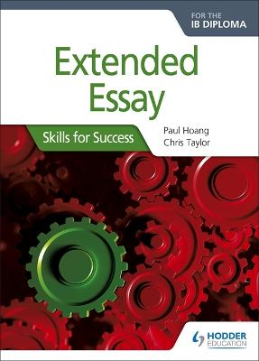 Extended Essay for the IB Diploma: Skills for Success by Paul Hoang