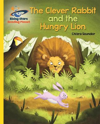 Reading Planet - The Clever Rabbit and the Hungry Lion- Yellow: Galaxy by Chitra Soundar