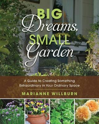 Big Dreams, Small Garden by Marianne Willburn