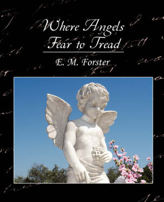 Where Angels Fear to Tread by E. M. Forster