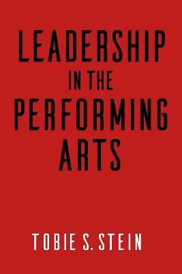Leadership in the Performing Arts by Tobie S. Stein