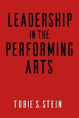 Leadership in the Performing Arts by Tobie S. Stein