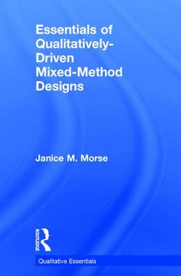 Essentials of Qualitatively-Driven Mixed-Method Designs by Janice M. Morse