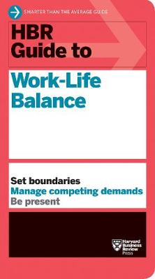 HBR Guide to Work-Life Balance by Harvard Business Review