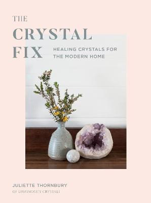 Crystal Fix: Healing Crystals for the Modern Home book